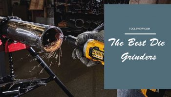 Top 11 Best Die Grinders For Excellent Craftsmanship