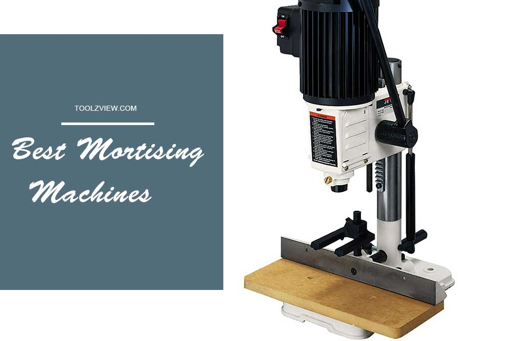 Best Mortising Machines