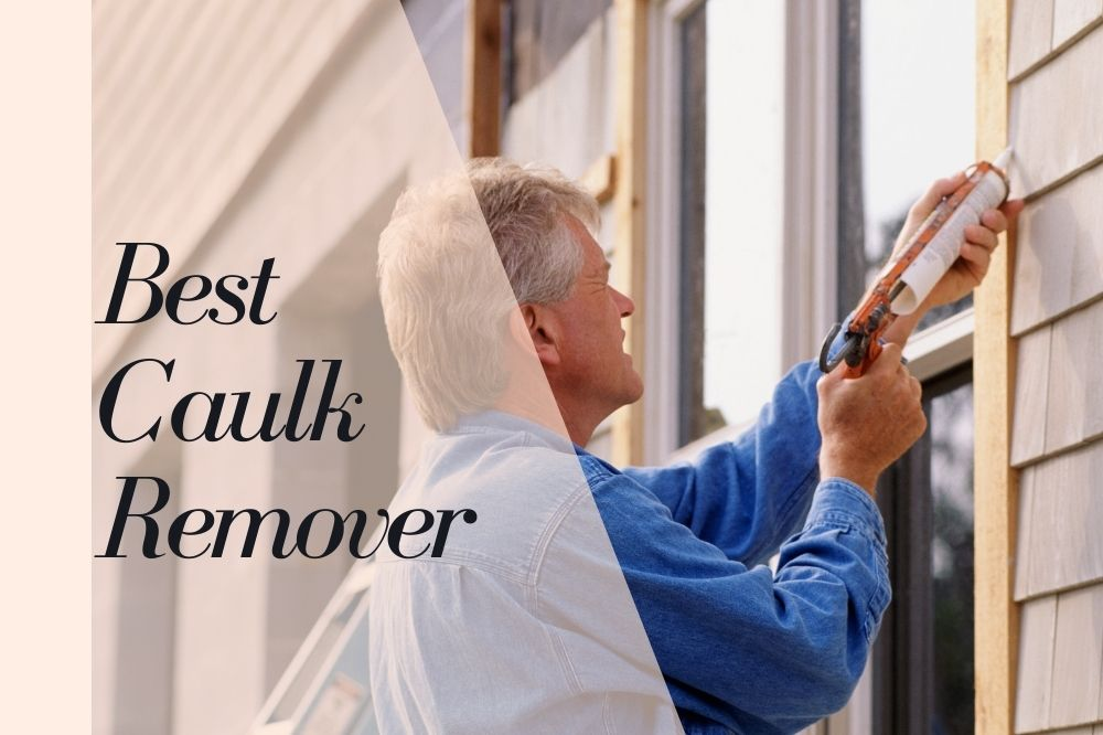 Best Caulk Remover