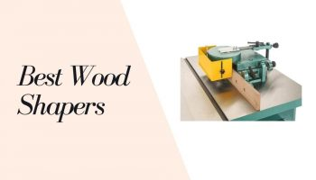 11 Best Wood Shapers 2021