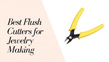 11 Best Flush Cutters for Jewelry Making 2021